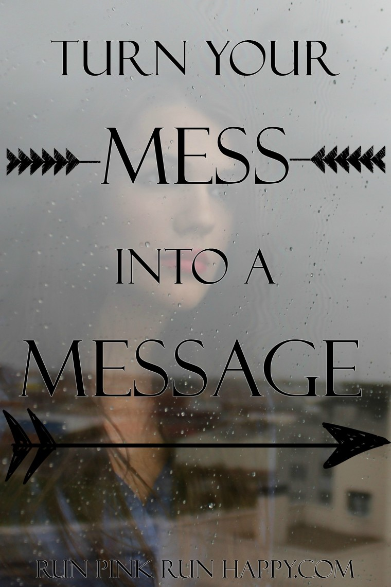 Turn Your MESS into a MESSAGE