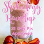 Shakeology Roundup (21 Day Fix Approved)