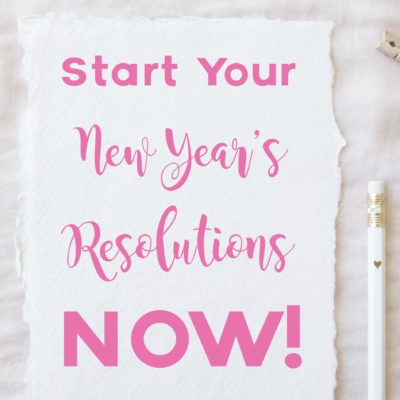Start Your New Year's Resolutions Now and Succeed!