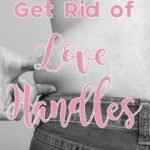How to Get Rid of Your Love Handles