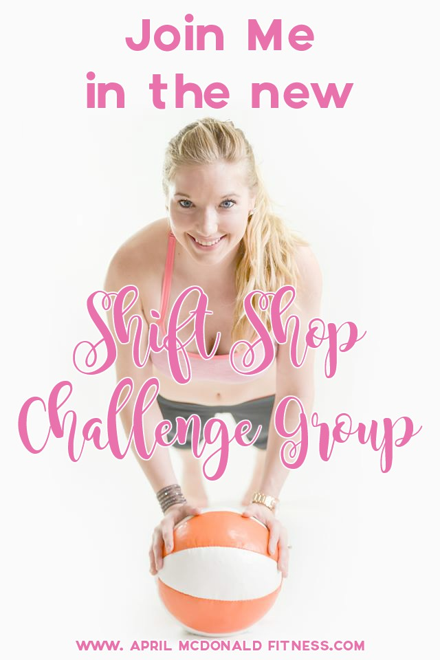 Join Beach Body Coach April McDonald in a new Shift Shop Challenge Group!